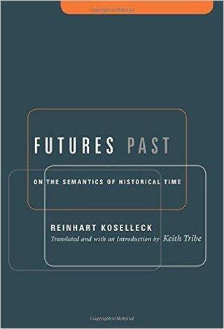 圖2 Reinhart Koselleck的作品《面向過去的未來》(Futures Past)